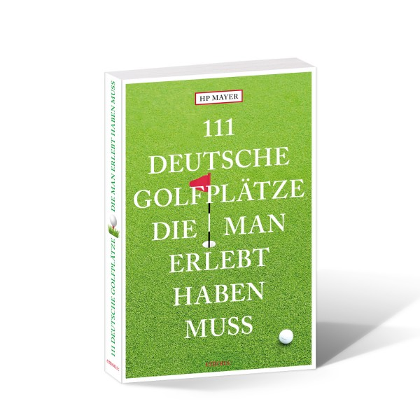 111 Deutsche Golfplätze die man erlebt haben muss