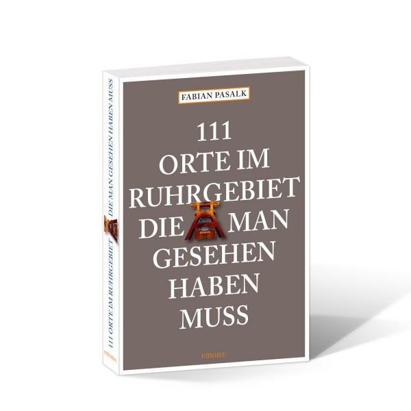 111 Orte im Ruhrgebiet die man gesehen haben muss - Band 1