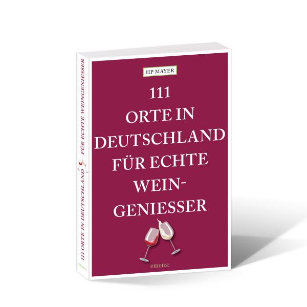 111 Orte in Deutschland für echte Weingeniesser